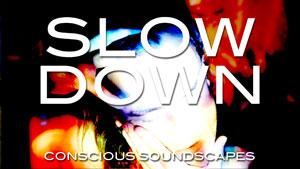 conscious-soundscapes-slowdown